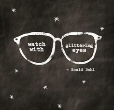 watch with glittering eyes