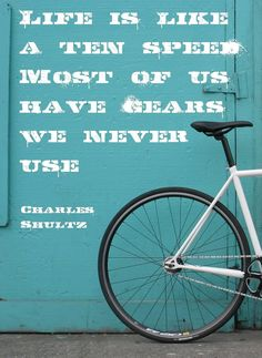 USE those gears and make the most of your life!