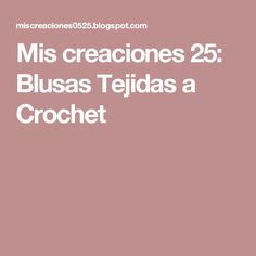 Mis creaciones 25: Blusas Tejidas a Crochet