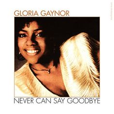 Found Never Can Say Goodbye by Gloria Gaynor with Shazam, have a listen: http://www.shazam.com/discover/track/2899831