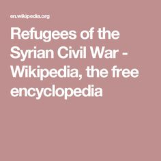 Refugees of the Syrian Civil War - Wikipedia, the free encyclopedia
