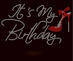 birthday month meme It's My Birthday with heel red Rhinestone TShirt Birthday Messages, Happy Birthday Cards, Birthday Greetings, 50th Birthday, Birthday Shirts, Birthday Wishes, Girl Birthday, Birthday Cakes, Birthday Ideas