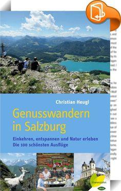 Genusswandern in Salzburg    ::  Genussvoll wandern im Salzburger Land - die schönsten Touren entdecken!  Das Salzburger Land ist ein wahres Paradies für Genusswanderer! Einzigartige Naturerlebnisse, wunderschöne Landschaftseindrücke und eine gemütliche Einkehr garantieren gelungene Ausflüge und perfekte Erholung in der Freizeit. Christian Heugl hat die 100 schönsten Ausflüge für Wanderer jeden Alters in den fünf Gauen sowie in der Stadt Salzburg und dem angrenzenden Berchtesgadener La...