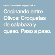 Cocinando entre Olivos: Croquetas de calabaza y queso. Paso a paso.