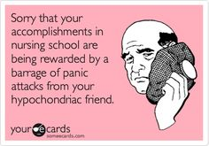 Funny Apology Ecard: Sorry that your accomplishments in nursing school are being rewarded by a barrage of panic attacks from your hypochondriac friend.