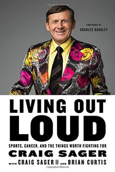 The Hardcover of the Living Out Loud: Sports, Cancer, and the Things Worth Fighting For by Craig Sager II, Brian Curtis Hank Aaron, Babe Ruth, San Antonio Spurs, What Is Life About, Out Loud, Audio Books, Cancer, Ebooks