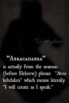 """Abracadabra (v) is actually from the Aramaic (before Hebrew) phrase, 'Avra Kehdabra' which means literally """"I will create as I speak"""" ༺♡༻ I will definitely have to fact check but pretty cool if it's true Unusual Words, Rare Words, New Words, Cool Words, Words Quotes, Me Quotes, Dream Quotes, Under Your Spell, Word Of The Day"""
