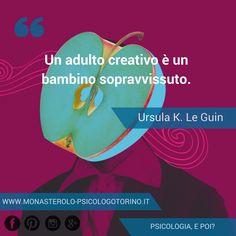 Un adulto creativo è un bambino sopravvissuto. #LeGuin #Aforismi