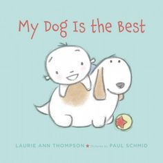 About page for the fiction picture book MY DOG IS THE BEST, a story about unconditional love written by Laurie Ann Thompson and illustrated by Paul Schmid. Easy Reader, Kids Lighting, Toddler Play, Read Aloud, Book Publishing, Book Recommendations, Cute Art, How To Fall Asleep, The Book