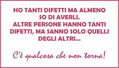 I have many faults but at least I know I have them. Other people have many faults, but they know only those of others . Italian Wife, Me Quotes, Funny Quotes, Italian Quotes, Learning Italian, Happy Life, At Least, Teaching, Humor