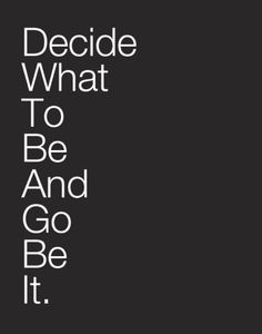 Decide what to be and go be it #quotes