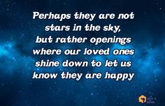 """""""Perhaps they are not stars in the sky, but rather openings where out loved ones shine down to let us know they are happy."""" #Quotes"""