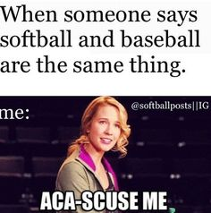 Haha softball and pitch perfect!!