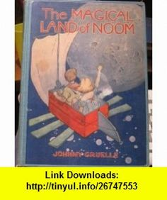 Magical Land of Noom (The) with Sundry and Mondry Illustrations By the Author Johnny Gruelle ,   ,  , ASIN: B001F2I9QE , tutorials , pdf , ebook , torrent , downloads , rapidshare , filesonic , hotfile , megaupload , fileserve