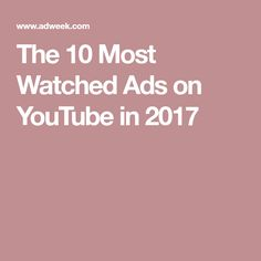 The 10 Most Watched Ads on YouTube in 2017