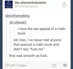 I have the sex appeal of a math book.... Yeah I do! Best Of Tumblr, My Tumblr, Tumblr Stuff, Funny Cute, The Funny, Hilarious, Book Funny, Math Books, Funny Memes