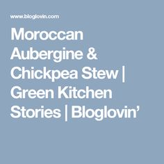 Moroccan Aubergine & Chickpea Stew | Green Kitchen Stories | Bloglovin'