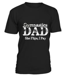 """# Gymnastics Dad T-Shirt .  100% Printed in the U.S.A - Ship Worldwide*HOW TO ORDER?1. Select style and color2. Click """"Buy it Now""""3. Select size and quantity4. Enter shipping and billing information5. Done! Simple as that!!!Tag: Gymnastics, Gymnasts, tricking"""