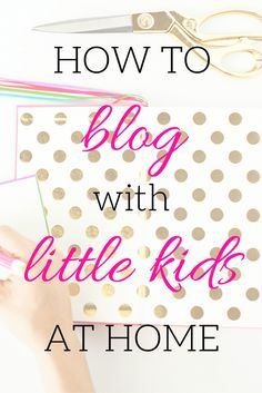 Do you have a blog or are thinking of starting one but aren't sure how you'll find the time? I get it, trust me. I've got three little ones ages four and younger. Here's how I'm able to find time to blog with little kids at home!
