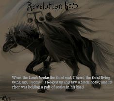 """The Black Horse of Revelation - Revelation """"When the Lamb broke the third seal, I heard the third living being say, """"Come!"""" I looked up and saw a black horse, and its rider was holding a pair of scales in his hand. Jesus Is Lord, Jesus Christ, End Times Prophecy, Jesus Return, Horsemen Of The Apocalypse, 2 Kind, Jesus Is Coming, Word Of God, Messages"""