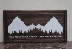 The Mountains Are Calling and I Must Go by Frameyourstory on Etsy, 45.00