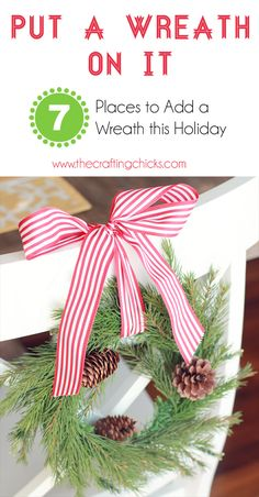Put a Wreath On it! Find a new home other than just the front door for your favorite wreaths.