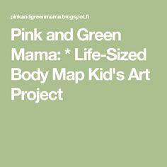 Pink and Green Mama: * Life-Sized Body Map Kid's Art Project