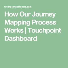How Our Journey Mapping Process Works   Touchpoint Dashboard