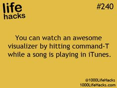 Life Hacks #240-- You can watch an awesome visualizer by hitting command-T while a song is playing in iTunes.