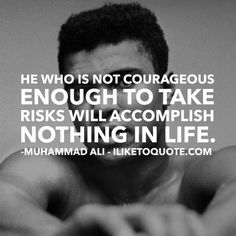 He who is not courageous enough to take risks will accomplish nothing in life. - Muhammad Ali