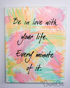 """11x14 Acrylic Painting on Canvas, Inspirational Life Quote, Pink, Orange, and Turquoise Background.  """"Be in love with your life.  Every minute of it."""""""
