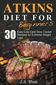 Atkins: Atkins Cookbook and Atkins Recipes. Atkins Diet For Beginners: 30 Easy Low-Carb Slow Cooker Atkins Recipes for Weight Loss (Atkins Diet, Atkins, ... Recipes, Atkins Diet Recipes for Beginners) by J.S. West, www.amazon.com/...