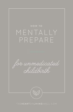 """Hell bent on having an unmedicated birth? Or you're on the fence? Or maybe you're in the """"I want to try for an unmedicated birth"""" mindset. It's a big decision, I get it, but part of your success depends on your commitment. Here are 15 Tips for How to Mentally Prepare for an Unmedicated Childbirth."""