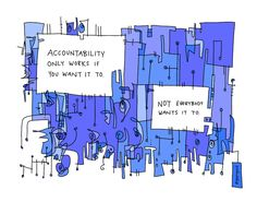 """Accountability only works if you want it to. Not everybody wants it to."" by gapingvoidart"