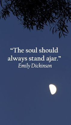 """The soul should always stand ajar."" Emily Dickinson -- Explore quotes on discovering the sacred in life at Poem Quotes, S Quote, Quotable Quotes, Faith Quotes, Life Quotes, Tattoo Quotes, Pretty Words, Beautiful Words, Cool Words"