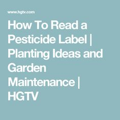 How To Read a Pesticide Label | Planting Ideas and Garden Maintenance | HGTV