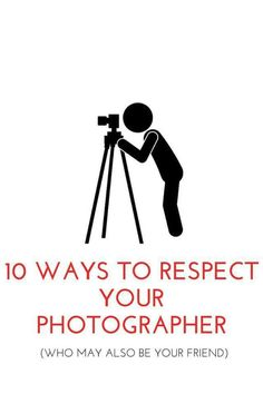10 ways to respect your photographer