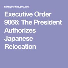 Executive Order 9066: The President Authorizes Japanese Relocation