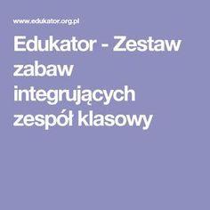 Edukator - Zestaw zabaw integrujących zespół klasowy Teacher Websites, Cool Websites, Games For Kids, Art For Kids, Learning Activities, Activities For Kids, Teachers Corner, Kindergarten, Teaching