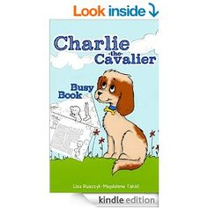 Charlie the Cavalier Busy Book: (Jokes, Nursery Rhymes, Puppet Play, Games, Mazes, and Spot the Difference, with Printable Puppet) - Kindle edition by Lisa Rusczyk, Charlie The Cavalier, Magdalena Takáč. Children Kindle eBooks @ Amazon.com.