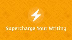 Supercharge Your Writing Course http://SuperchargeYourWriting.com