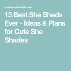 13 Best She Sheds Ever - Ideas & Plans for Cute She Shades