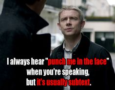 """Punch me in the face.""  Dr. John Watson (BBC)  Martin Freeman"