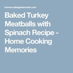 Baked Turkey Meatballs with Spinach Recipe - Home Cooking Memories