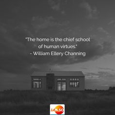 """""""The home is the chief school of human virtues."""" - William Ellery Channing"""