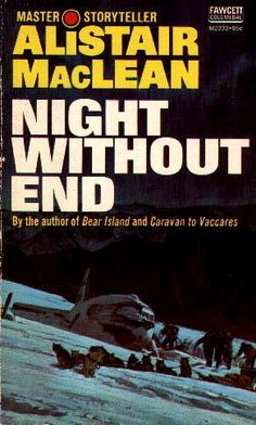 Night Without End - Alistair MacLean Great book! Crime Books, Fiction Books, Alistair Maclean, Books To Read, My Books, Novel Movies, Thriller Novels, Adventure Novels, Best Novels