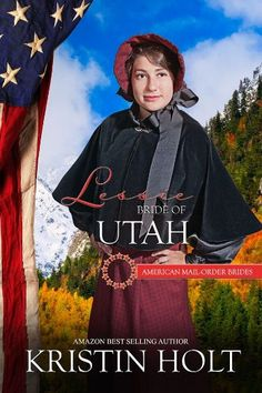 Lessie: Bride of Utah (American Mail-Order Brides Series). Book #45 of a 50-book series. A Sweet Western Historical Mail-Order Bride novel by USA Today Bestselling Author Kristin Holt.