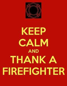 In the wake of the tragedy in Arizona, remember to 'Keep Calm & Thank A Firefighter'.