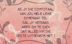Afrikaanse Inspirerende Gedagtes & Wyshede: As jy die somtotaal van jou hele lewe bymekaar tel. Afrikaans, Best Quotes, Van, Words, Nice Sayings, Motivational, Inspirational, Canvas, Tela