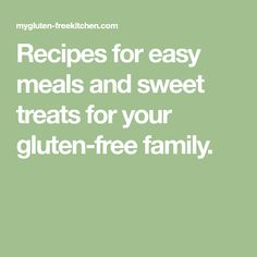 Recipes for easy meals and sweet treats for your gluten-free family.